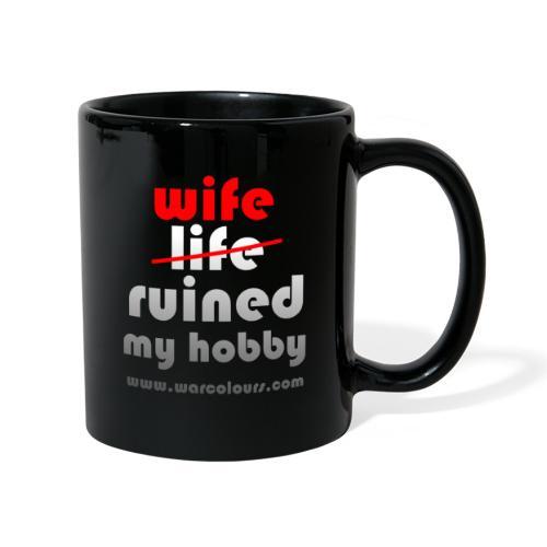 wife ruined my hobby - Full Colour Mug