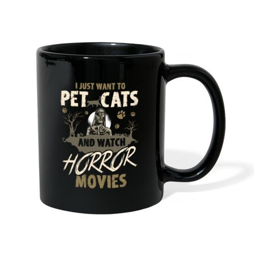 I Just Want To Pet Cats And Watch Horror Movies - Tasse einfarbig