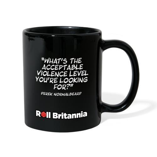 What's the acceptable violence level.. - Derek - Full Colour Mug