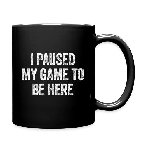 I paused my game to be here – Geschenk für Gamer - Tasse einfarbig