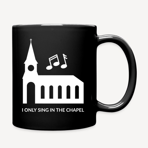 I ONLY SING IN THE CHAPEL - Full Colour Mug