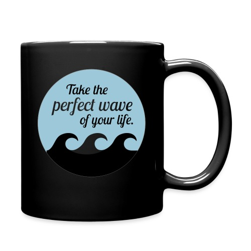 Take the perfect wave of your life - Tasse einfarbig