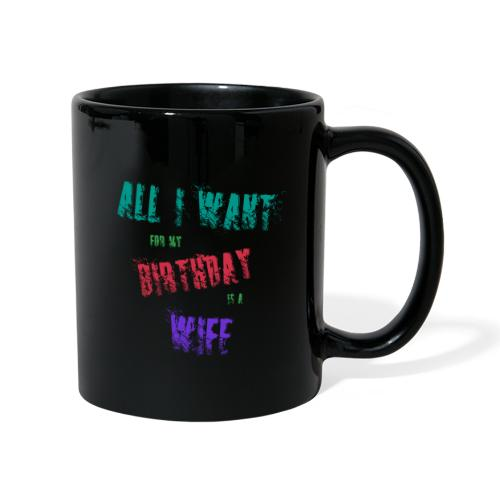All I want for my birthday is a wife - verjaardags - Mok uni