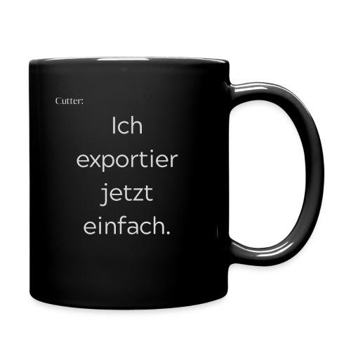 Cutter: Ich exportier jetzt einfach. - Tasse einfarbig