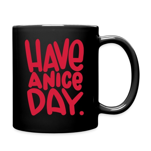 have a nice day - Tasse einfarbig