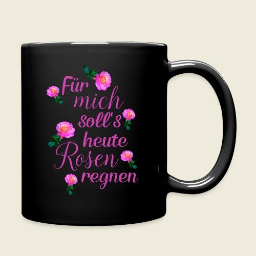Für mich soll's heute Rosen regnen - Tasse einfarbig