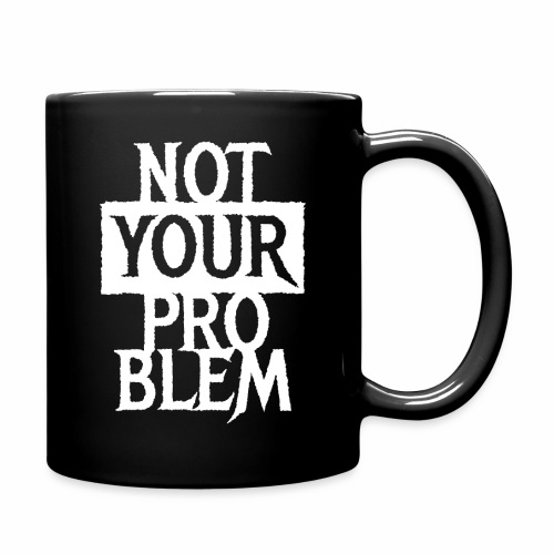 NOT YOUR PROBLEM - Coole Statement Geschenk Ideen - Tasse einfarbig