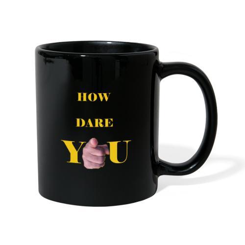 How dare you - Full Colour Mug
