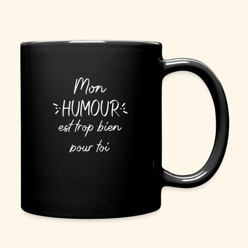 Mon humour est trop bien pour toi - Mug uni