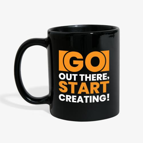 GO OUT THERE, START CREATING!! - Full Colour Mug