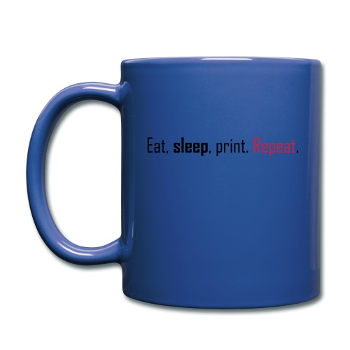Eat, sleep, print. Repeat. - Full Colour Mug