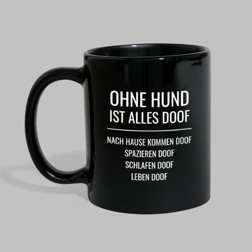 Ohne Hund ist alles doof - White Edition - Tasse einfarbig