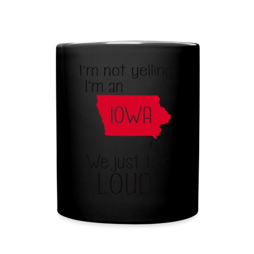 I'm not yelling i'm an Iowa girl we just talk loud - Full Colour Mug