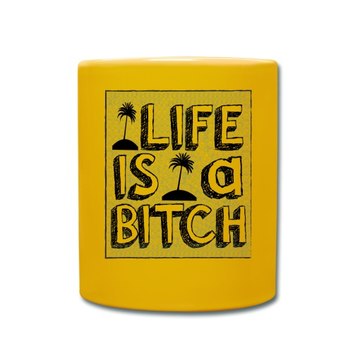 Life is a Bitch - Mug uni