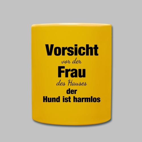 VORSICHT VOR DER FRAU DES HAUSES DER HUND IST - Tasse einfarbig