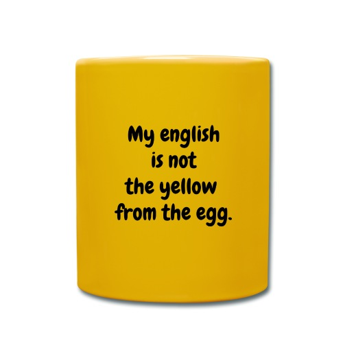 My english is not the yellow from the egg. - Tasse einfarbig