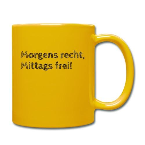 Morgens recht, mittags frei! (Design 1) - Tasse einfarbig