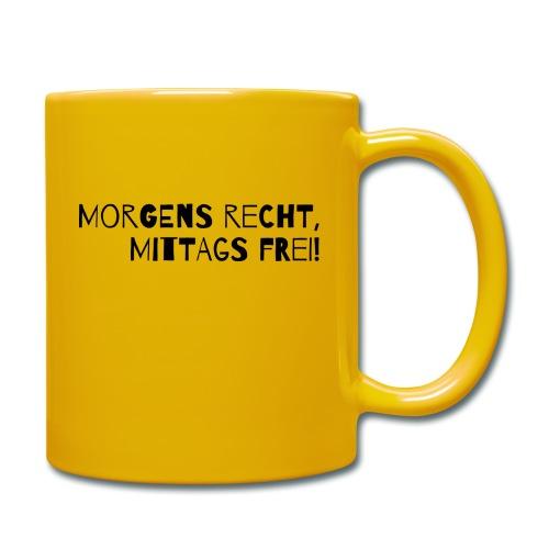 Morgens recht, mittags frei! - Tasse einfarbig