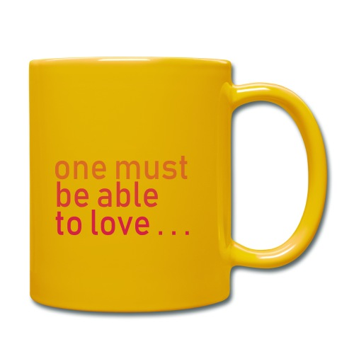 ONE MUST BE ABLE TO LOVE - Tasse einfarbig