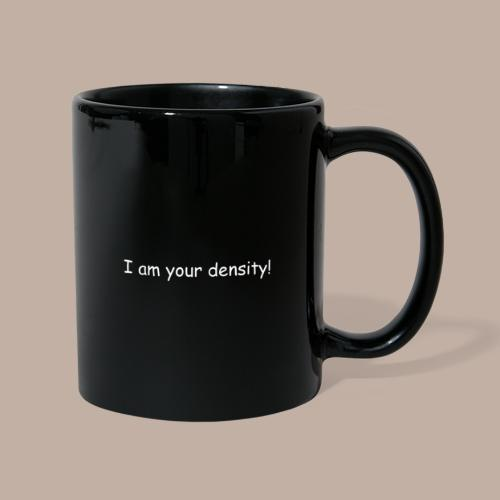 I am your density - Tasse einfarbig
