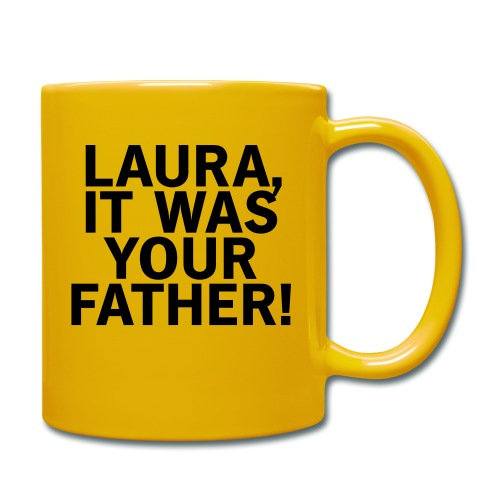 Laura it was your father - Tasse einfarbig