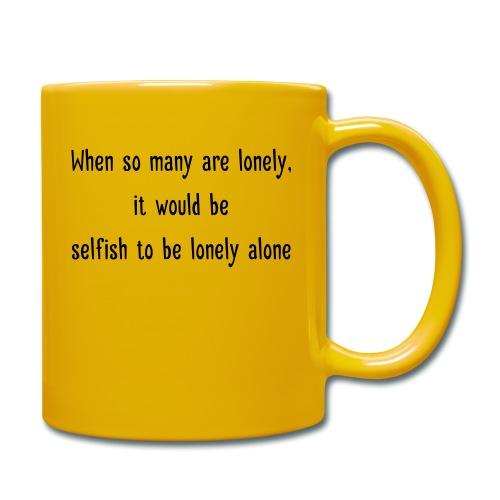 Selfish to be lonely alone - Yksivärinen muki