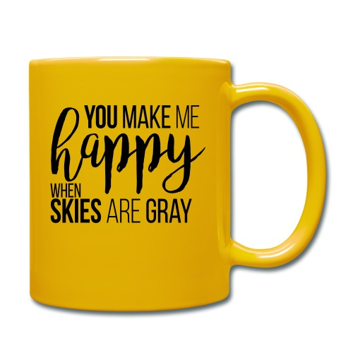 You make me happy when skies are gray - Tasse einfarbig
