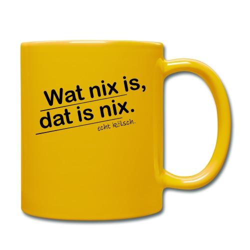 Wat nix is, dat is nix. - Tasse einfarbig