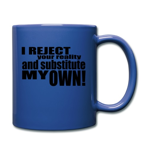 I reject your reality and substitute my own - Full Colour Mug
