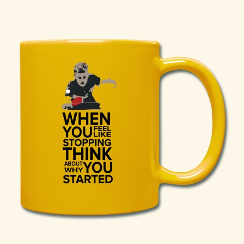 When you feel like stopping,THINK what you started - Tasse einfarbig