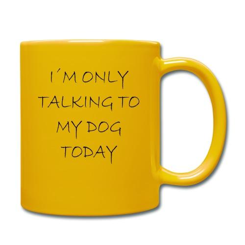 Heute spreche ich nur mit meinem Hund - Tasse einfarbig