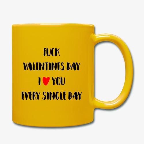 Fuck Valentines Day I love you everyday - Tasse einfarbig