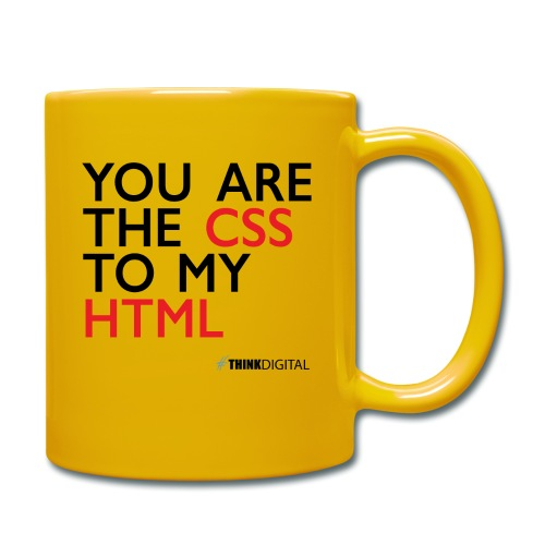 You are the CSS to my HTML - Tazza monocolore