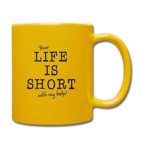 Life is short - Tasse einfarbig