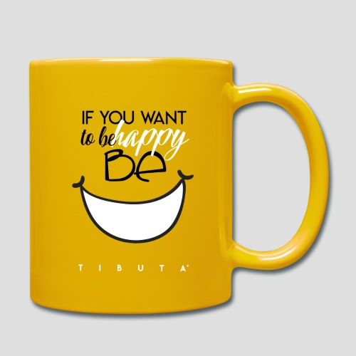 IF YOU WANT TO BE HAPPY - BE - Tazza monocolore