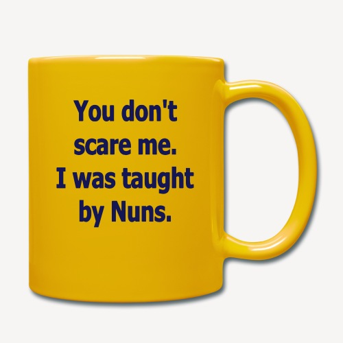 MUG - YOU DON'T SCARE ME I WAS TAUGHT BY - Full Colour Mug