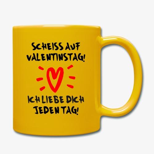 Scheiss auf Valentinstag Ich liebe dich jeden Tag - Tasse einfarbig