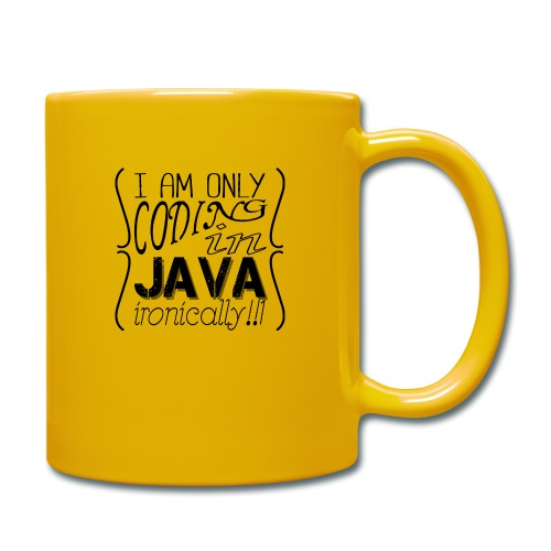 I am only coding in Java ironically!!1 - Full Colour Mug