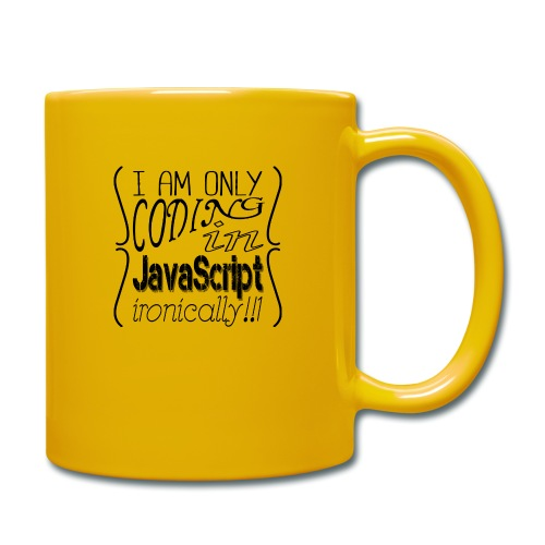 I am only coding in JavaScript ironically!!1 - Full Colour Mug
