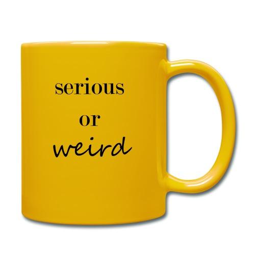 Serious or weird - Tasse einfarbig