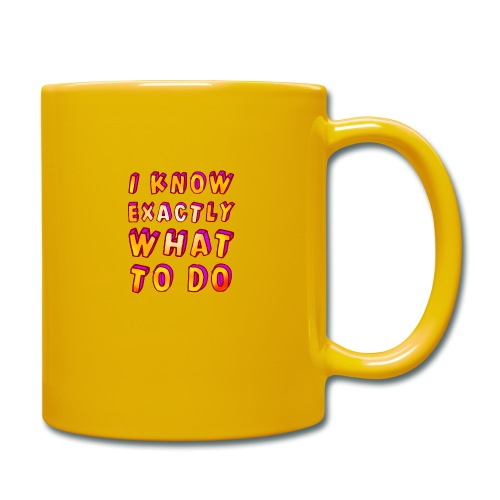 I know exactly what to do - Full Colour Mug