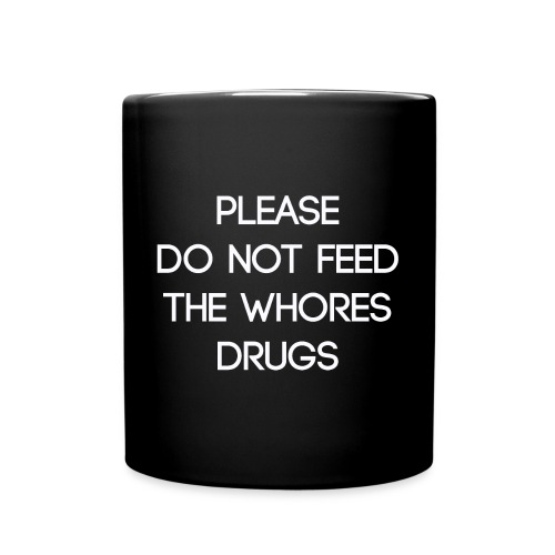 Please do not feed the whores drugs shirt - Full Colour Mug