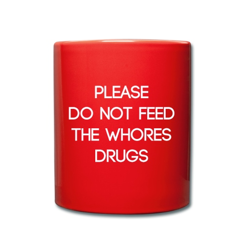 Please do not feed the whores drugs shirt - Full Colour Mug