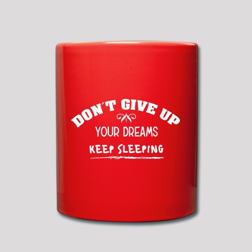 DON´T GIVE UP YOUR DREAMS - KEEP SLEEPING - Tasse einfarbig