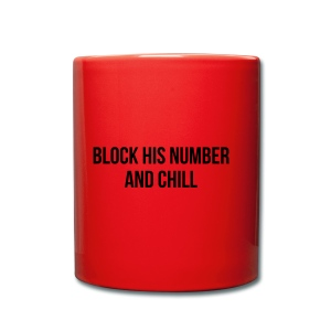 Block His Number And Chill - Tasse einfarbig