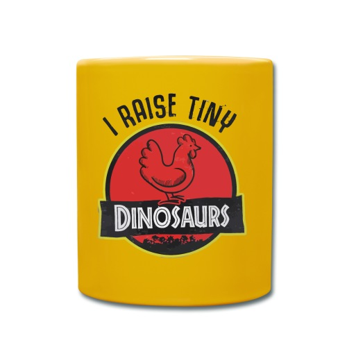 I raise tiny dinosaurs chicken - Full Colour Mug