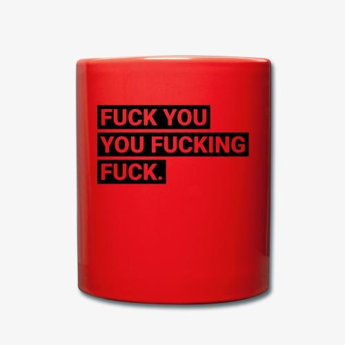 Fuck you you fucking fuck - Tasse einfarbig