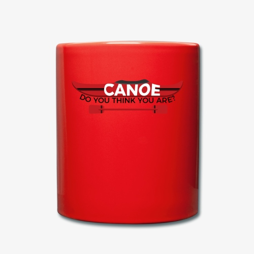 Canoe Do You Think You Are? - Full Colour Mug