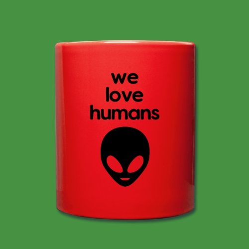 We Love Humans mit Aliengesicht - Tasse einfarbig
