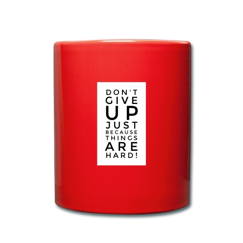 DON'T GIVE UP JUST BEAUSE THINGS ARE HARD! - Motiv - Tasse einfarbig